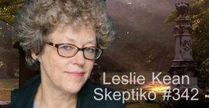 Leslie Kean, Investigative Journalist Tackles Survival After Death, with Alex Tsakiris, Skeptiko