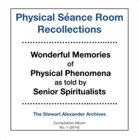 Physical Séance Room Recollections - Wonderful Memories of Physical Phenomena as Told by Senior Spiritualists